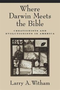 Book Where Darwin Meets the Bible: Creationists and Evolutionists in America by Larry A. Witham
