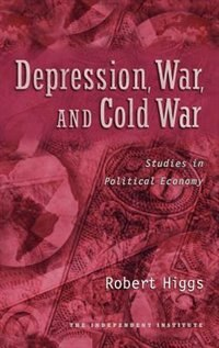 Book Depression, War, and Cold War: Studies in Political Economy by Robert Higgs
