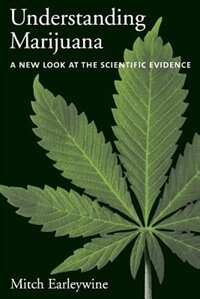 Book Understanding Marijuana: A New Look at the Scientific Evidence by Mitch Earleywine