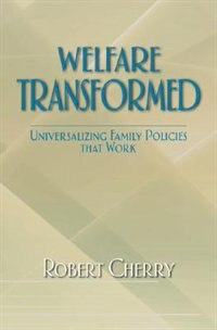 Book Welfare Transformed: Universalizing Family Policies That Work by Robert Cherry