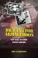 Book Bracing for Armageddon: Why Civil Defense Never Worked by Dee Garrison