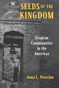 Book Seeds Of The Kingdom: Utopian Communities In The Americas by Anna L. Peterson