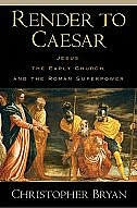 Book Render to Caesar: Jesus, the Early Church, and the Roman Superpower by Christopher Bryan
