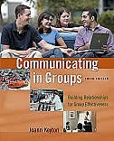 Communicating in Groups: Building Relationships for Group Effectiveness