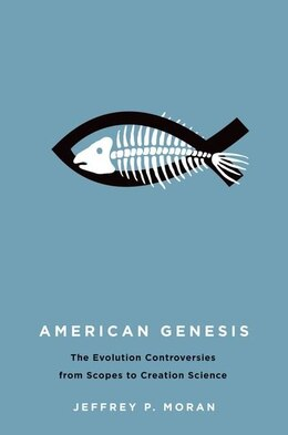 Book American Genesis: The Evolution Controversies from Scopes to Creation Science by Jeffrey P. Moran