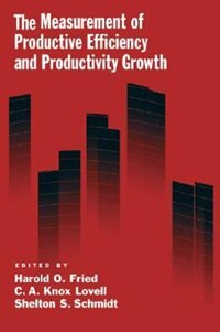 Book The Measurement of Productive Efficiency and Productivity Change by Harold O. Fried