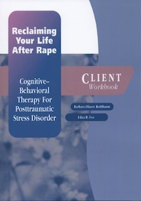 Reclaiming Your Life After Rape: Cognitive-Behavioral Therapy for Posttraumatic Stress Disorder…