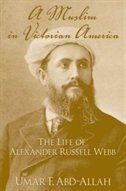 Book A Muslim in Victorian America: The Life of Alexander Russell Webb by Umar F. Abd-Allah
