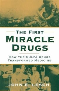 Book The First Miracle Drugs: How the Sulfa Drugs Transformed Medicine by John E. Lesch