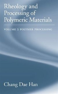 Book Rheology and Processing of Polymeric Materials: Volume 2: Polymer Processing by Chang Dae Han