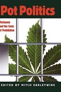 Book Pot Politics: Marijuana and the Costs of Prohibition by Mitch Earleywine