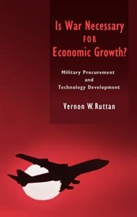 Book Is War Necessary For Economic Growth?: Military Procurement And Technology Development by Vernon W. Ruttan