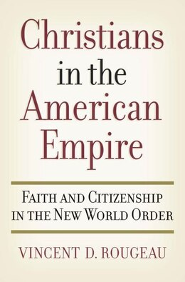 Book Christians in the American Empire: Faith and Citizenship in the New World Order by Vincent D. Rougeau
