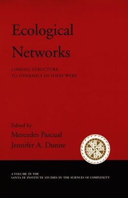Book Ecological Networks: Linking Structure To Dynamics In Food Webs by Mercedes Pascual