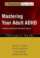 Mastering Your Adult ADHD: A Cognitive-Behavioral Treatment Program Therapist Guide: Therapist…