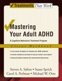 Mastering Your Adult ADHD: A Cognitive-Behavioral Treatment Program Client Workbook: Client Workbook: A Cognitive Behavioral Treatment Program by Steven A. Safren