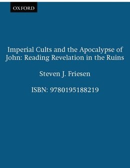 Book Imperial Cults and the Apocalypse of John: Reading Revelation in the Ruins by Friesen, Steven J.
