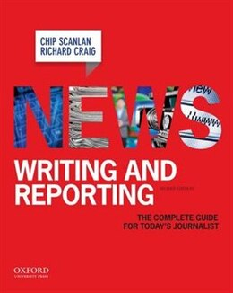 Book News Writing and Reporting: The Complete Guide for Todays Journalist by Christopher Scanlan