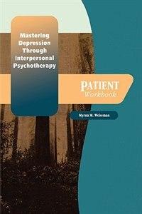 Mastering Depression through Interpersonal Psychotherapy: Patient Workbook
