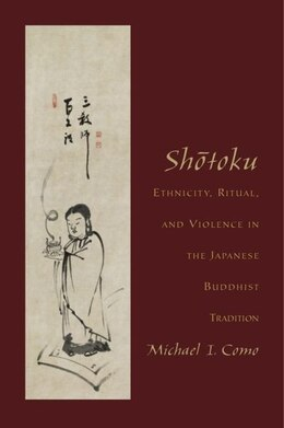 Book Shotoku: Ethnicity, Ritual and Violence in the Japanese Buddhist Tradition by Michael I. Como