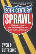 Book Twentieth-Century Sprawl: Highways and the Reshaping of the American Landscape by Owen D. Gutfreund