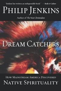 Book Dream Catchers: How Mainstream America Discovered Native Spirituality by Philip Jenkins