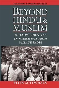 Book Beyond Hindu and Muslim: Multiple Identity in Narratives from Village India by Peter Gottschalk