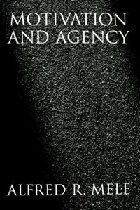Book Motivation And Agency by Alfred R. Mele