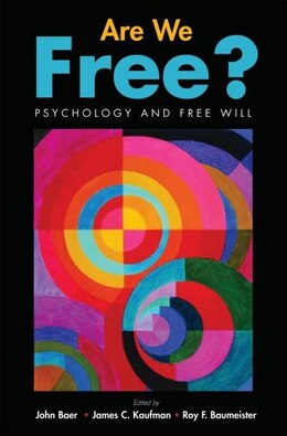 Book Are We Free? Psychology and Free Will by John Baer