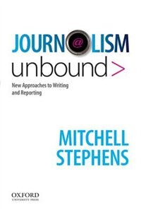 Book Journalism Unbound: New Approaches to Reporting and Writing by Mitchell Stephens