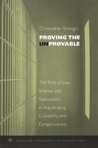 Book Proving the Unprovable: The Role of Law, Science, and Speculation in Adjudicating Culpability and… by Christopher Slobogin