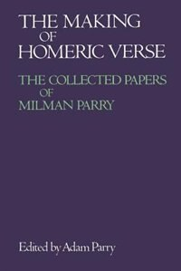 Book The Making of Homeric Verse: The Collected Papers of Milman Parry by Adam Parry