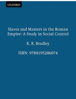 Book Slaves and Masters in the Roman Empire: A Study in Social Control by K. R. Bradley