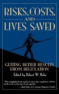 Book Risks, Costs, and Lives Saved: Getting Better Results from Regulation by Robert W. Hahn
