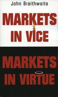 Book Markets In Vice, Markets In Virtue by John Braithwaite