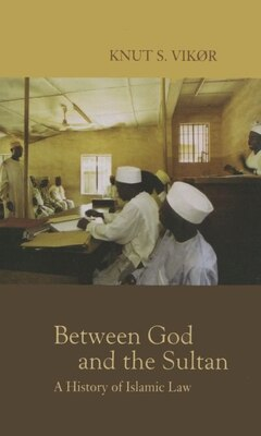Book Between God And The Sultan: A History of Islamic Law by Knut S. Vikor