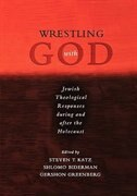 Book Wrestling with God: Jewish Theological Responses during and after the Holocaust by Steven T. Katz