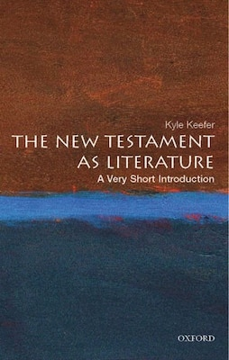Book The New Testament As Literature: A Very Short Introduction by Kyle Keefer