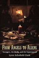 Book From Angels to Aliens: Teenagers, the Media, and the Supernatural by Lynn Schofield Clark