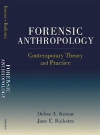 Book Forensic Anthropology: Contemporary Theory and Practice by Debra Komar