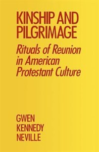Book Kinship and Pilgrimage: Rituals of Reunion in American Protestant Culture by Gwen Kennedy Neville