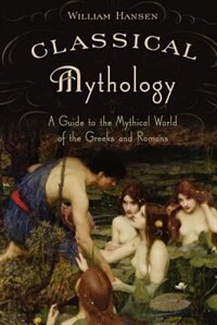Book Classical Mythology: A Guide to the Mythical World of the Greeks and Romans by William Hansen