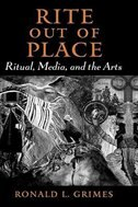Book Rite out of Place: Ritual, Media, and the Arts by Ronald L. Grimes