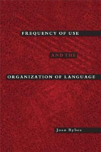 Book Frequency Of Use And The Organization Of Language by Joan Bybee