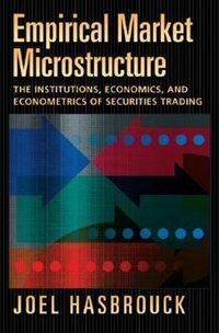 Book Empirical Market Microstructure: The Institutions, Economics, and Econometrics of Securities Trading by Joel Hasbrouck
