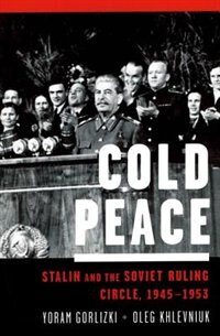 Book Cold Peace: Stalin and the Soviet Ruling Circle, 1945-1953 by Yoram Gorlizki