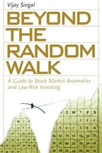 Book Beyond the Random Walk: A Guide to Stock Market Anomalies and Low-Risk Investing by Vijay Singal