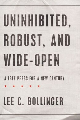 Book Uninhibited, Robust, and Wide-Open: A Free Press for a New Century by Lee C. Bollinger
