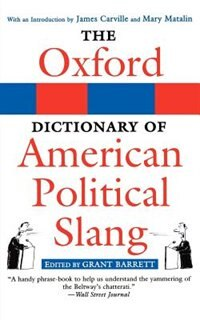 Book The Oxford Dictionary of American Political Slang by Grant Barrett