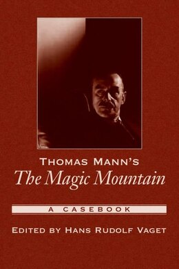 Book Thomas Manns The Magic Mountain: A Casebook by Hans Rudolph Vaget
